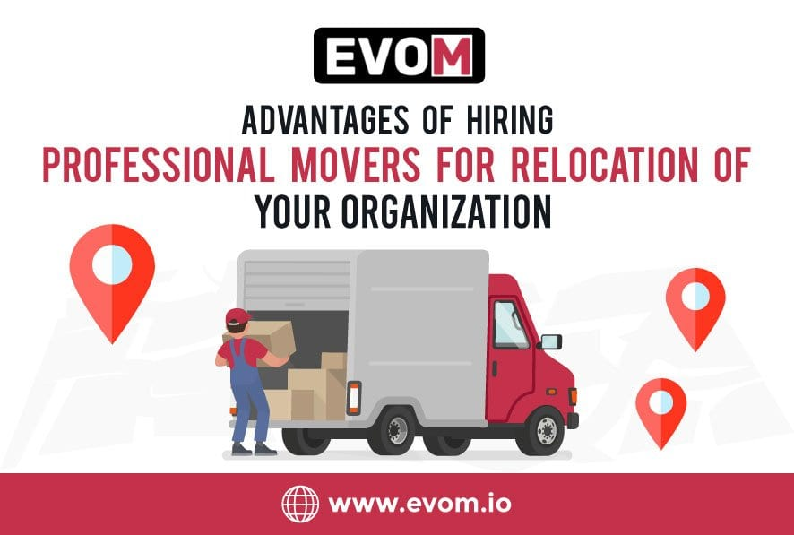 Advantages of Hiring Professional Movers for Relocation of Your Organization | EVOM